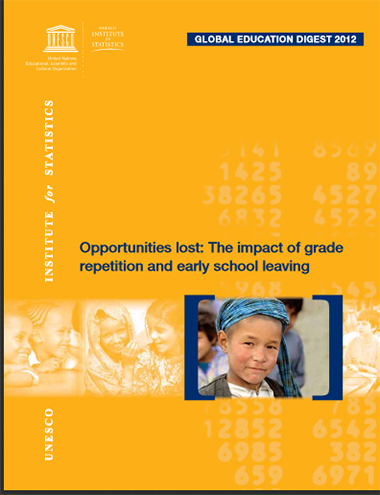 Global Education Digest, 2012: Opportunities Lost - the impact of grade repetition and early school leaving