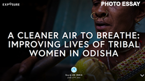 Photo Essay: A Cleaner Air to Breathe: Improving Lives of Tribal Women in Odisha