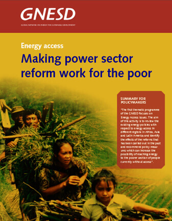 Energy access: Making power sector reform work for the poor. Global Network on Energy for Sustainable Development (GNESD), Summary for Policy Makers. 2004.